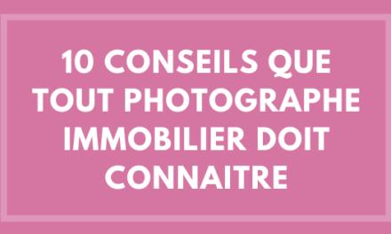 10 conseils que tout photographe immobilier doit connaitre