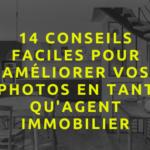 14 conseils faciles pour améliorer vos photos en tant qu'agent immobilier