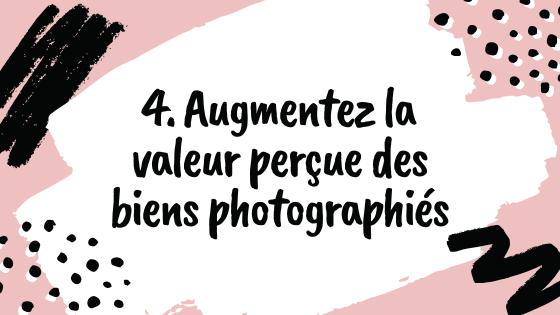 4. Augmentez considérablement la valeur perçue des biens photographiés