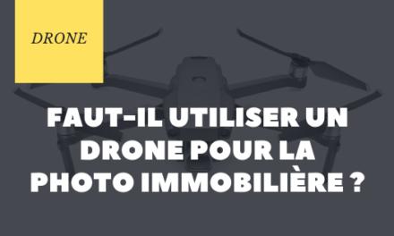 Faut-il utiliser un drone pour la photographie immobilière ?