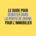Le guide pour debuter dans la photo de drone pour l'immobilier