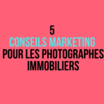 5 Conseils Marketing pour les photographes immobiliers