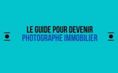 Le Guide pour devenir photographe immobilier
