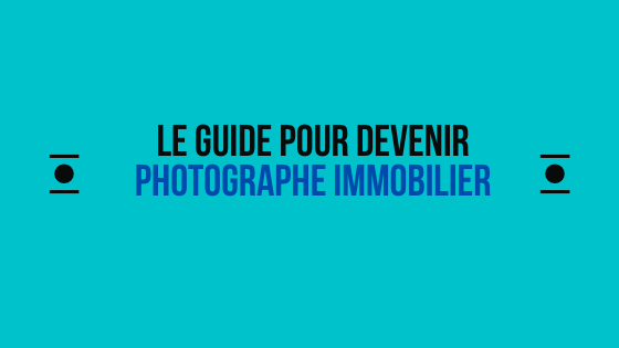 Le Guide pour devenir photographe immobilier