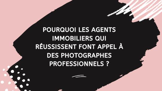 Pourquoi les agents immobiliers qui réussissent font appel à des photographes professionnels ?