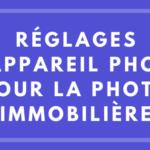 Réglages d'appareil photo idéaux pour la photo immobilière (intérieure et extérieure)
